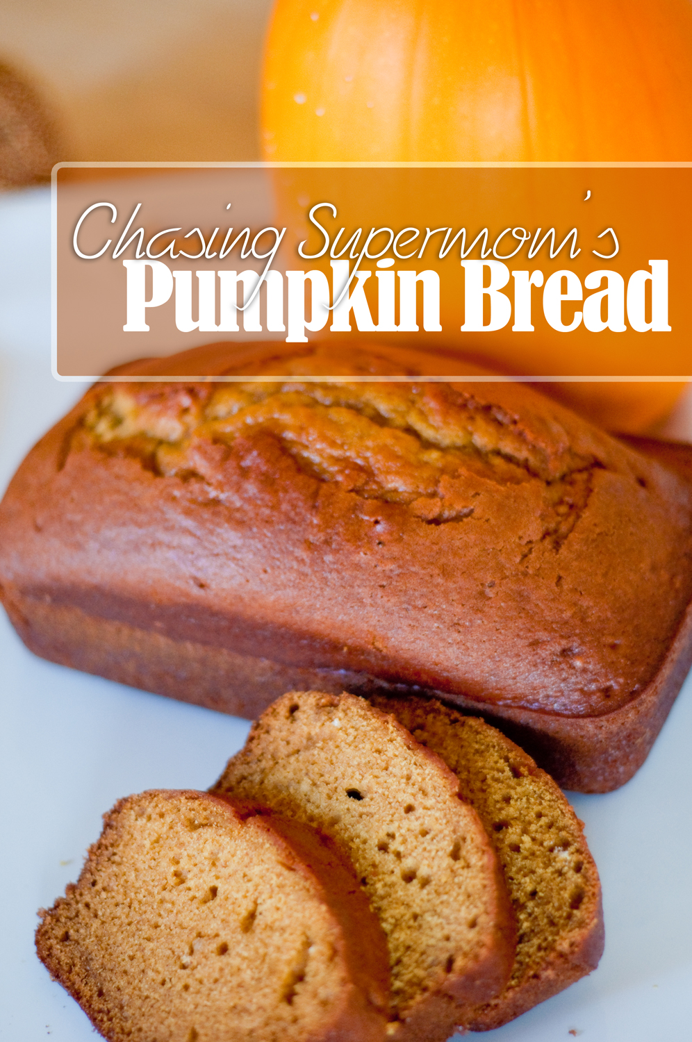 Chasing Supermom's Pumpkin Bread