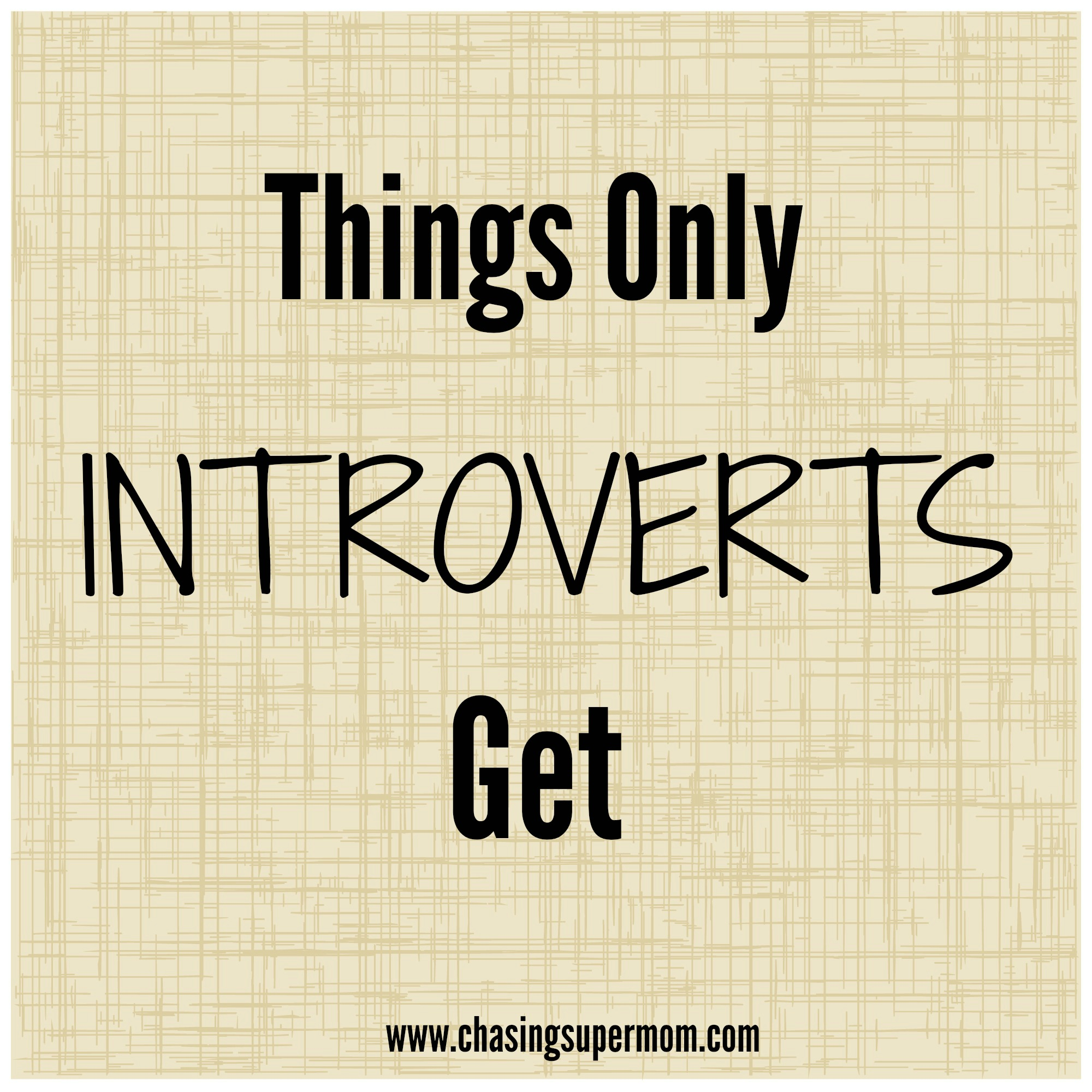 Things Only Introverts Get