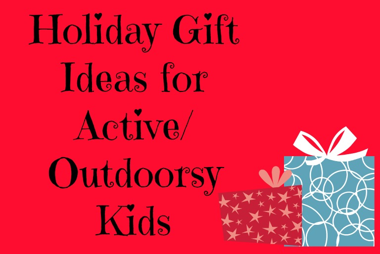 Holiday Gift Guide for Active/Outdoorsy Kids