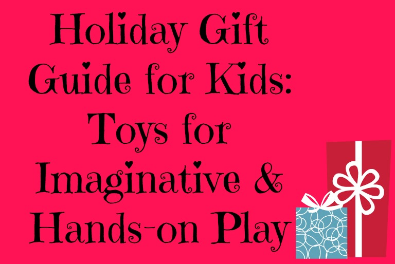 Holiday Gift Guide for Kids -Toys for Imaginative and Hands-On Play