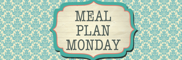 Meal Plan Monday – 9/11/17