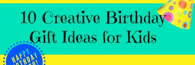 10 Creative Birthday Gift Ideas for Kids