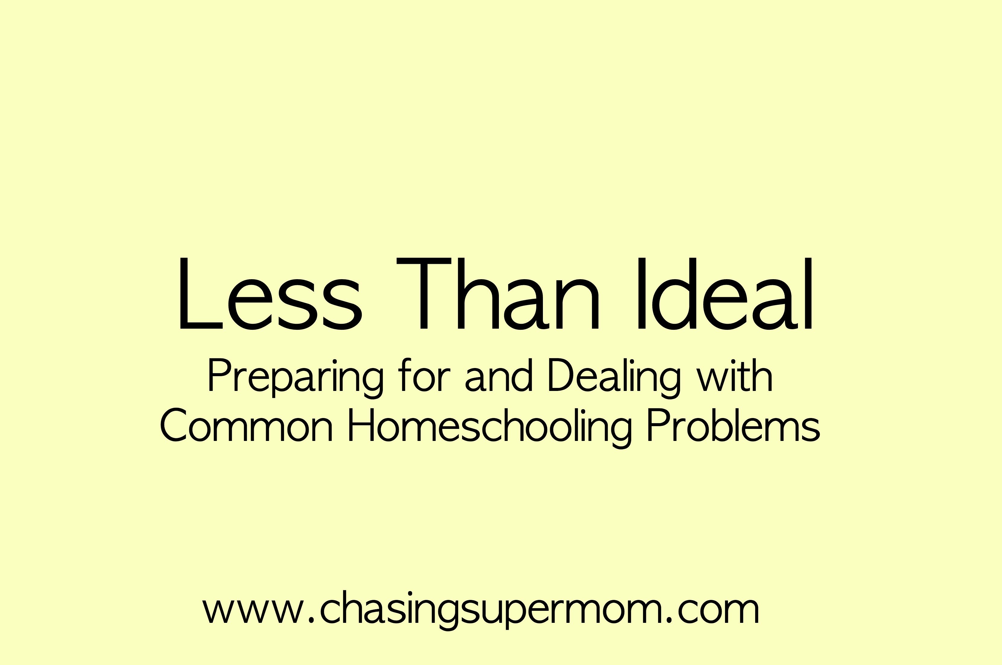 Less Than Ideal: Preparing for and Dealing With Common Homeschooling Problems
