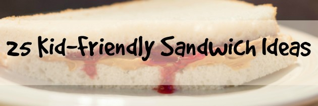 25 Kid-Friendly Sandwich Ideas