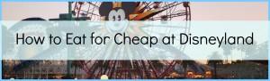 eat cheap at disneyland