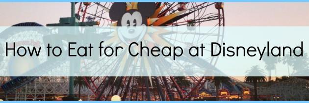 How to Eat for Cheap at Disneyland: Money Saving Disneyland Dining Tips