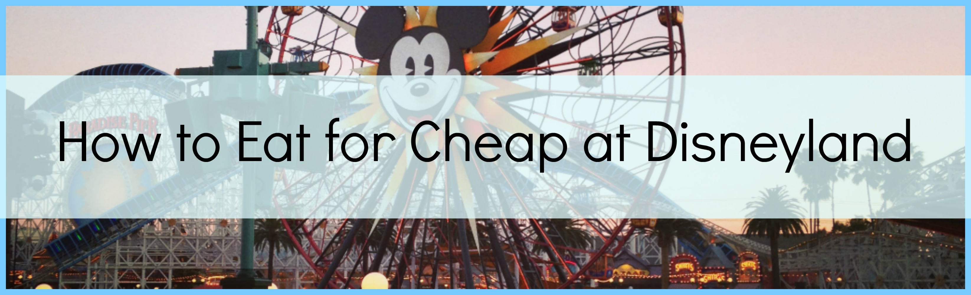 How to Eat for Cheap at Disneyland: Money Saving Disneyland Dining Tips