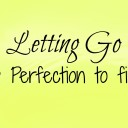 Letting Go. Giving Up Perfection to Find Balance.