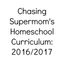 Chasing Supermom's Homeschool Curriculum: 2016/2017