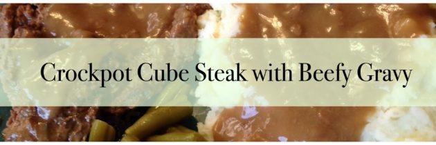 Crock Pot Cube Steak with Beefy Gravy