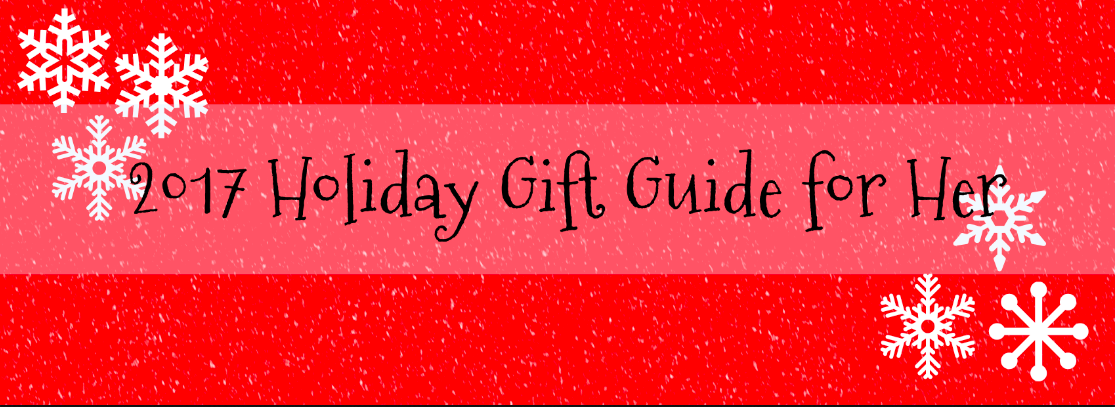 2017 Holiday Gift Guide for Her