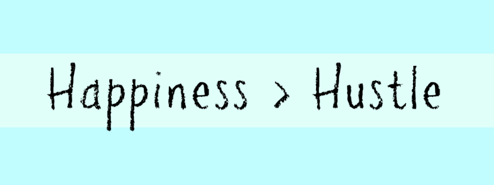 Happiness > Hustle : You are Enough