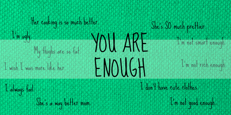 To The Woman Making Comparisons: You are Enough