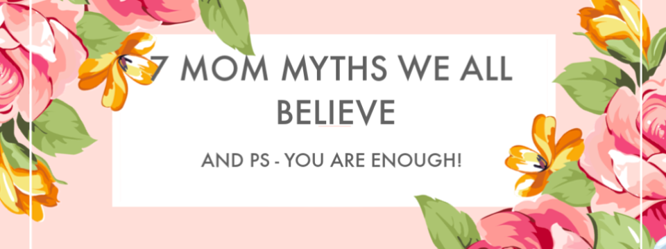 7 Mom Myths We All Believe
