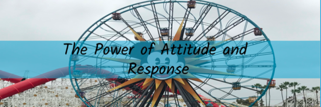 The Power of Attitude and Response