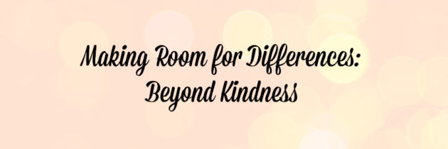 Making Room for Differences: Beyond Kindness