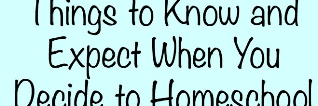 10 Things to Know and Expect When You Decide to Homeschool