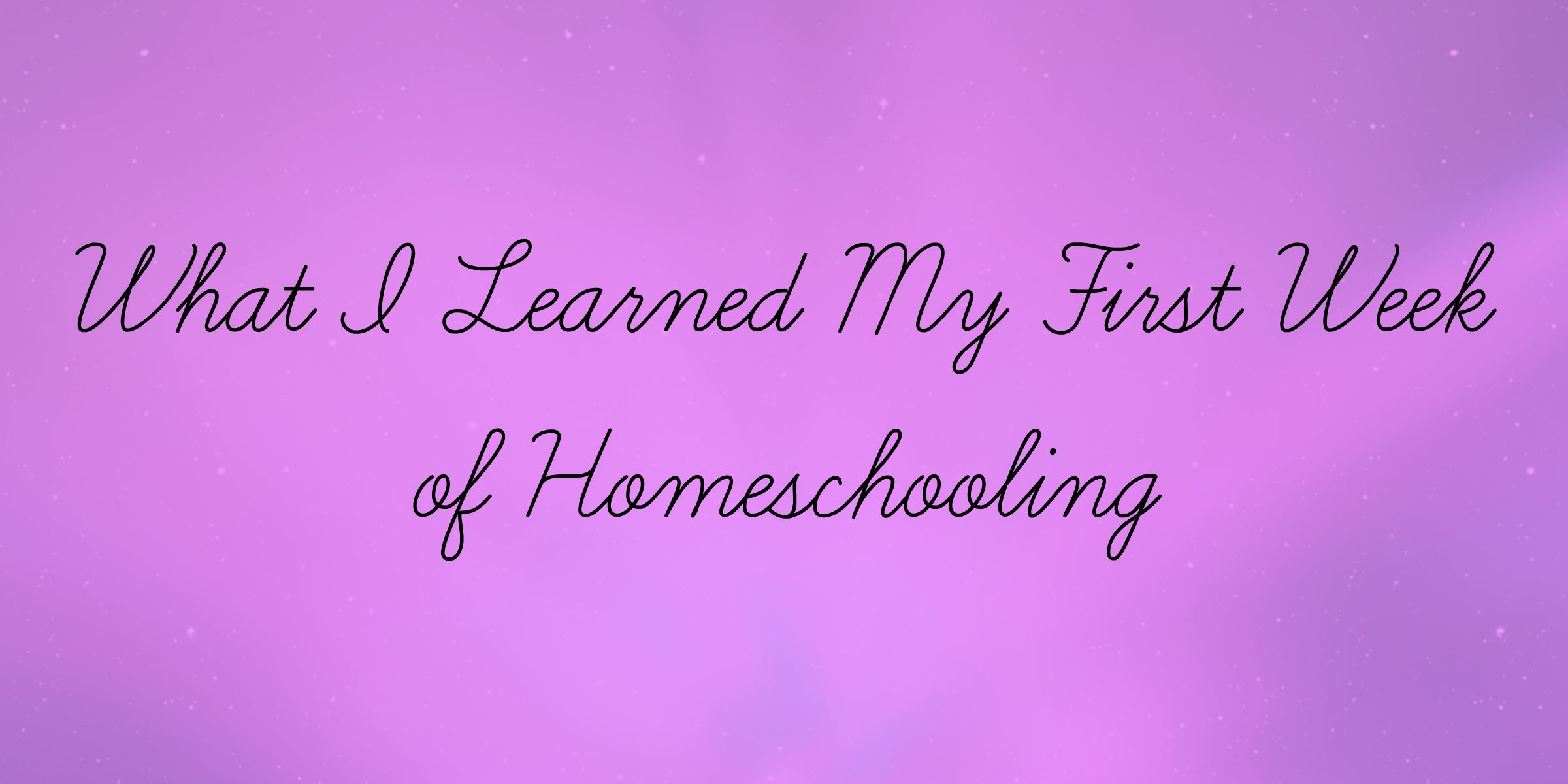 What I Learned My First Week of Homeschooling