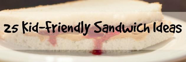 25 Kid-Friendly Sandwich Ideas