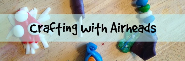 Crafting with Airheads Candy – #AirheadsCrafts