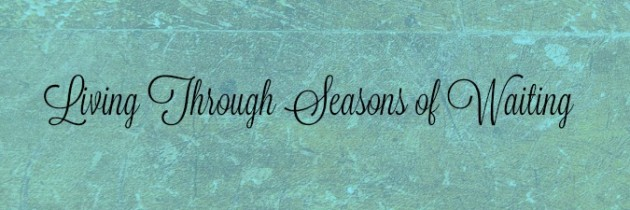Living Through Seasons of Waiting – Learning to Be Content