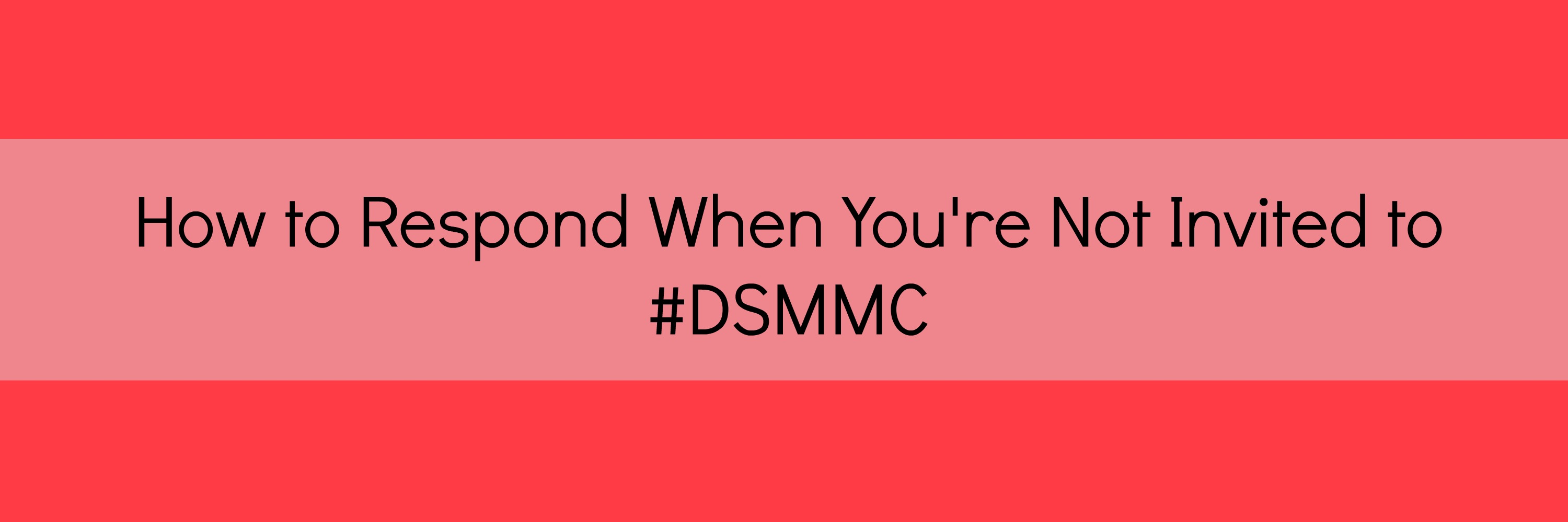 How To Respond When You Don't Get Invited to #DSMMC