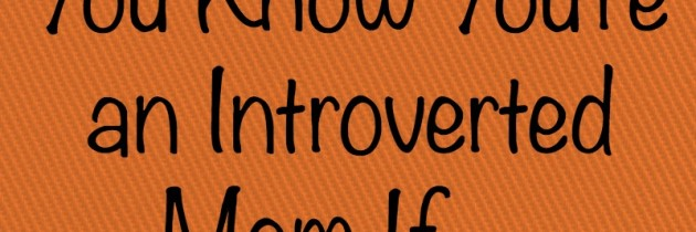 Things Only Introvert Moms Get