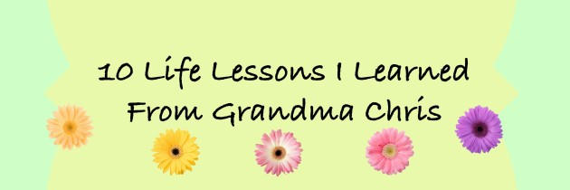10 Life Lessons I Learned From Grandma Chris