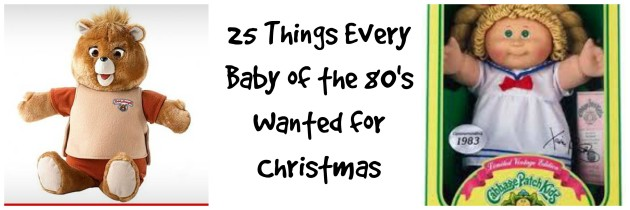25 Things Every Baby of the 80's Wanted for Christmas