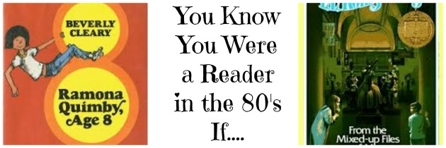 You Know You Were a Reader in the 80's If…(Chapter Books 80's Babies Loved!)