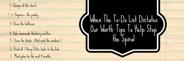 When The To-Do List Dictates Our Worth: Tips To Help Stop the Spiral